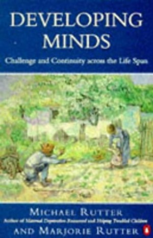 Developing Minds: Challenge And Continuity Across The Life Span (Marjorie Rutter and Michael Rutter)