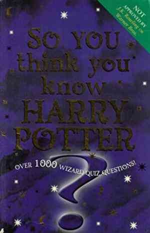 So You Think You Know Harry Potter? (Clive Gifford)