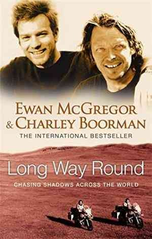 Long Way Round (Charley Boorman and Ewan McGregor)