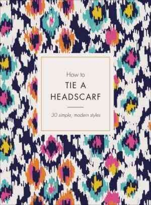 How to Tie a Headscarf: 30 Simple, Modern Styles (Alice Tate)