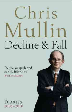 Decline & Fall: Diaries 2005-2010 (Chris Mullin)