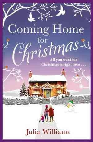 Coming Home For Christmas: Warm, Humorous and Completely Irresistible! (Julia Williams)