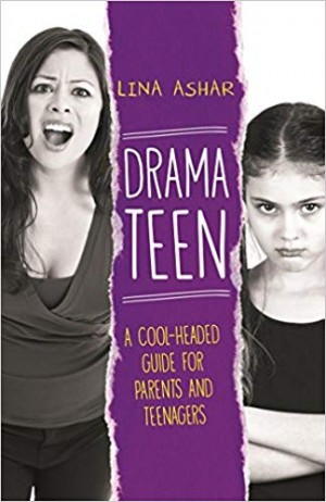 Drama Teen: A Cool-Headed Guide for Parents and Teenagers (Lina Ashar)