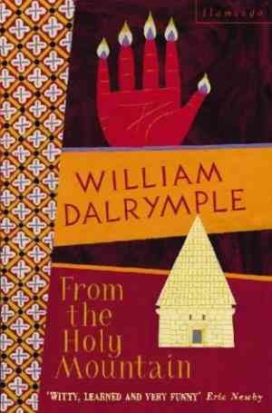 From the Holy Mountain: A Journey in the Shadow of Byzantium (William Dalrymple)