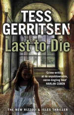 Last to Die : The New Rizzoli & Isles Thriller (Tess Gerritsen)