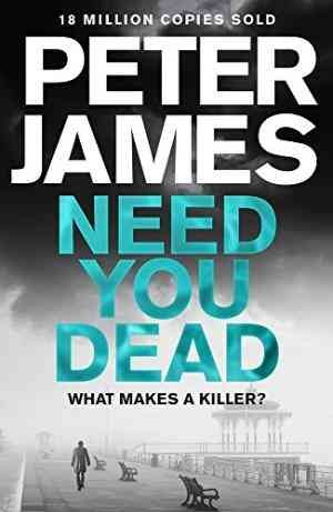 Need You Dead : What Makes a Killer? (Peter James)