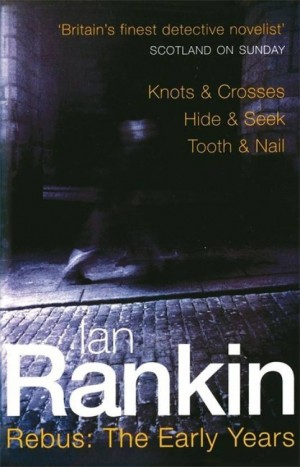 Rebus: The Early Years: Knots & Crosses, Hide & Seek, Tooth & Nail (Ian Rankin)