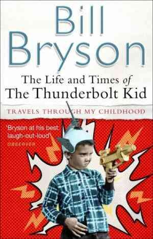 The Life And Times Of The Thunderbolt Kid (Bill Bryson)