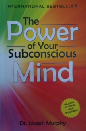 The Power of your Subconscious Mind (Dr. Joseph Murphy)