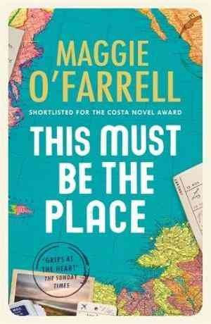 This Must Be the Place: Costa Award Shortlisted 2016 (Maggie O'Farrell)