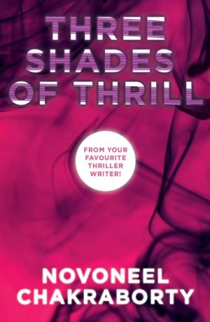 Three Shades of Thrill: Novoneel Chakraborty Boxed set (Novoneel Chakraborty)