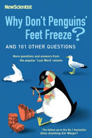 Why Don't Penguins' Feet Freeze? And 114 Other Questions (Mick O'Hare and New Scientist)