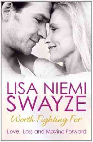 Worth Fighting For: Love, Loss and Moving Forward (Lisa Niemi Swayze)