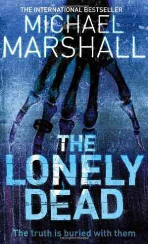 The Lonely Dead (Michael Marshall Smith)