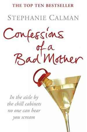 Confessions of a Bad Mother (Stephanie Calman)
