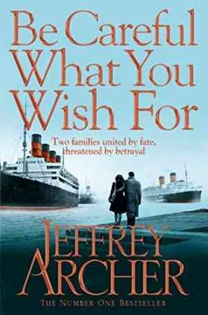 Be Careful What You Wish For (Jeffrey Archer)