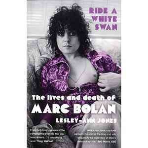 Ride a White Swan: The Lives and Death of Marc Bolan (Lesley-Ann Jone)
