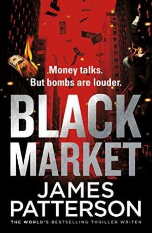 Black Market : Money Talks. But Bombs are Louder (James Patterson)