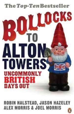 Bollocks to Alton Towers: Uncommonly British Days Out (Joel Morris)
