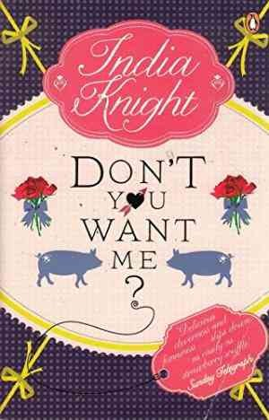 Don't You Want Me? (India Knight)