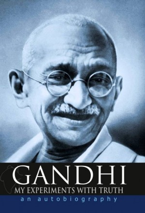 Gandhi My Experiments with Truth: An Autobiography