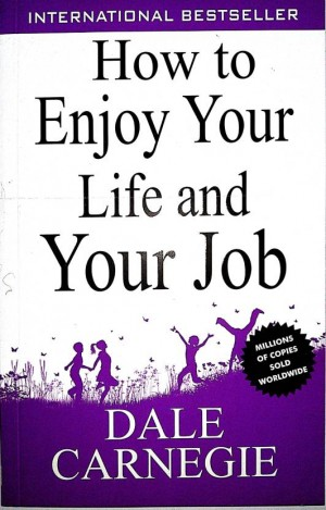 How to Enjoy Your Life and Your Job (Dale Carnegie)