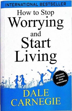 How to Stop Worrying and Start Living (Dale Carnegie)