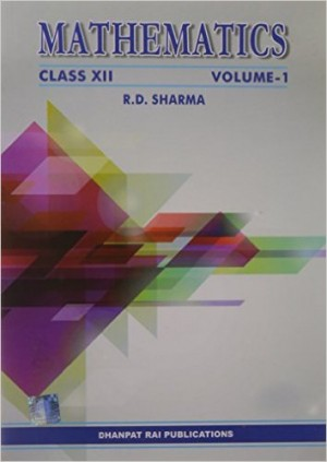 Mathematics - Class 12 (Set of 2 Volumes - Vol. 1 & 2) R.D Sharma