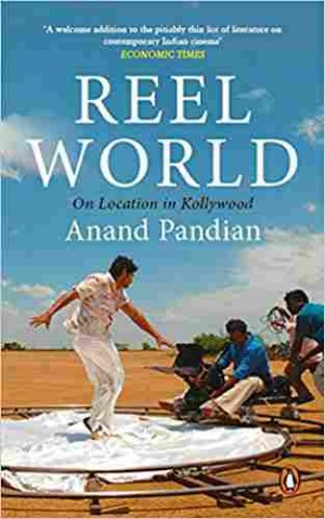 Reel World - On Location in Kollywood (Anand Pandian)