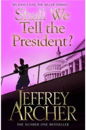 Shall We Tell the President? (Jeffrey Archer)