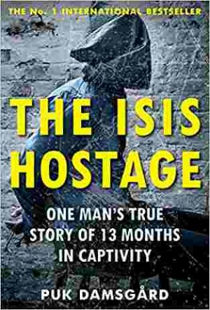 The ISIS Hostage: One Man's True Story of 13 Months in Captivity (Puk Damsgard)