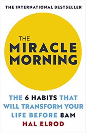 The Miracle Morning: The 6 Habits That Will Transform Your Life Before 8AM (Hal Elrod)