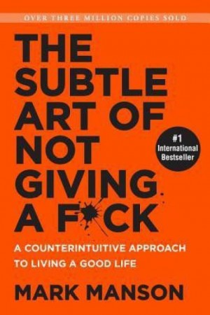 The Subtle Art of Not Giving a F*ck : A Counterintuitive Approach to Living a Good Life  (Mark Manson)