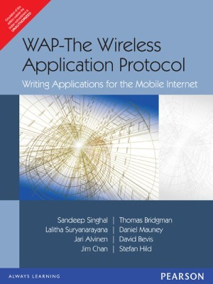 WAP-The Wireless Application Protocol: Writing Applications for the Mobile Internet