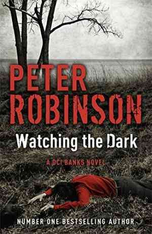 Watching the Dark: The 20th DCI Banks Mystery (Peter Robinson)