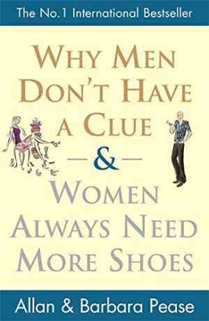 Why Men Don't Have a Clue and Women Always Need More Shoes (Barbara Pease)